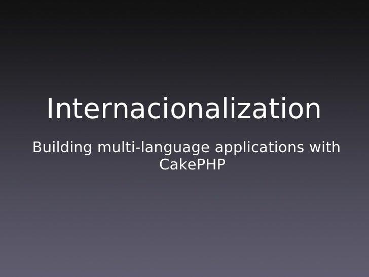 Internacionalization Building multi-language applications with                   CakePHP