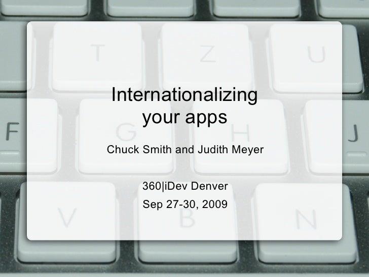 Internationalizing     your apps Chuck Smith and Judith Meyer         360 iDev Denver       Sep 27-30, 2009