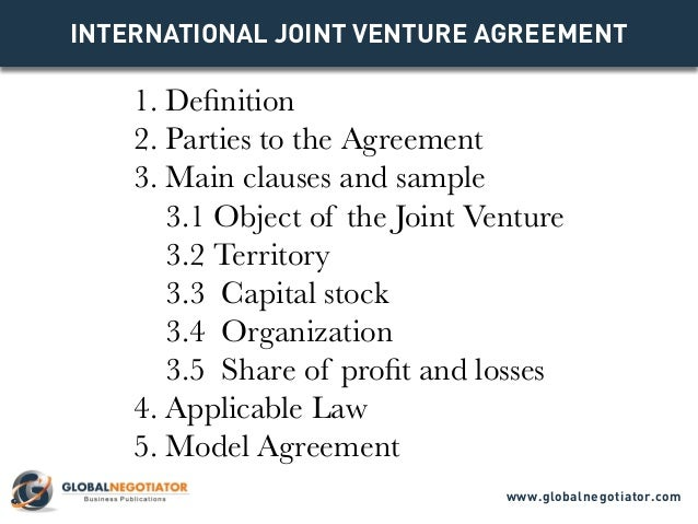 INTERNATIONAL JOINT VENTURE Agreement 1. Definition 2. Parties to the Agreement 3. Main clauses and sample 3.1 Object of t...