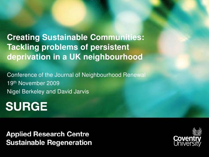 Creating Sustainable Communities: Tackling problems of persistent deprivation in a UK neighbourhood<br />Conference of the...