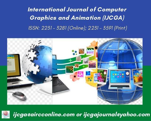 ISSN: 2231 – 3281 (Online); 2231 – 3591 (Print) International Journal of Computer Graphics and Animation (IJCGA) ijcga@air...