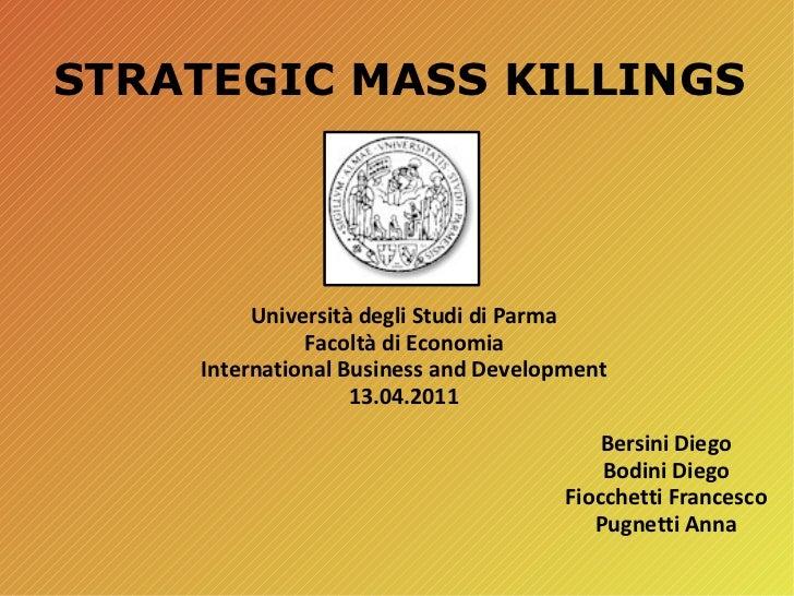 STRATEGIC MASS KILLINGS Bersini Diego Bodini Diego Fiocchetti Francesco Pugnetti Anna Università degli Studi di Parma Faco...