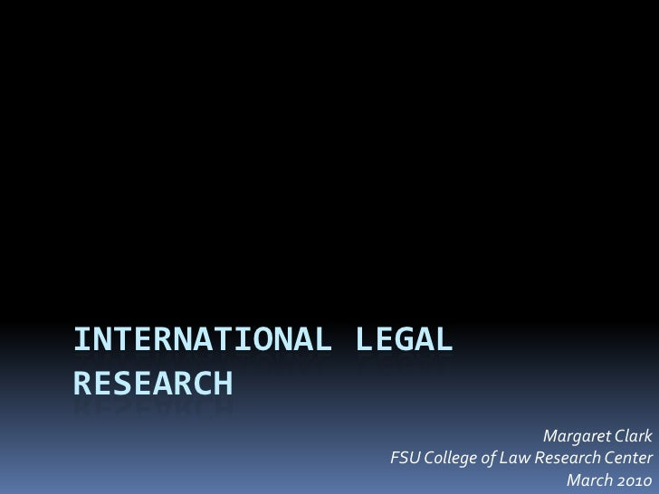 International Legal Research<br />Margaret Clark<br />FSU College of Law Research Center<br />March 2010<br />