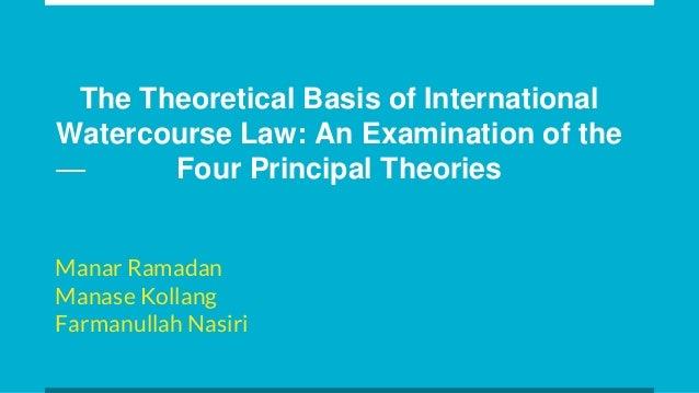 The Theoretical Basis of International Watercourse Law: An Examination of the Four Principal Theories Manar Ramadan Manase...