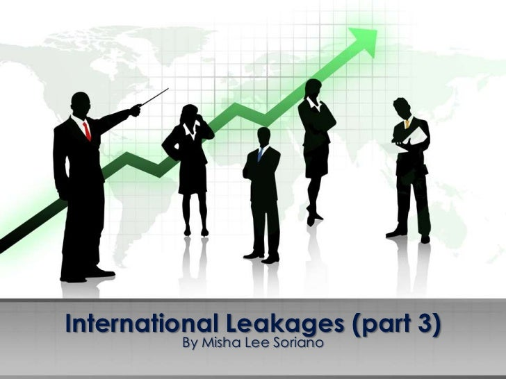 International Leakages (part 3)         By Misha Lee Soriano