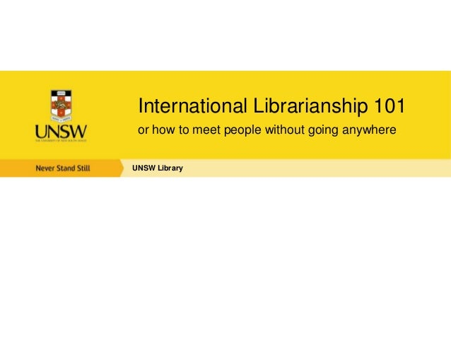 International Librarianship 101 or how to meet people without going anywhereUNSW Library