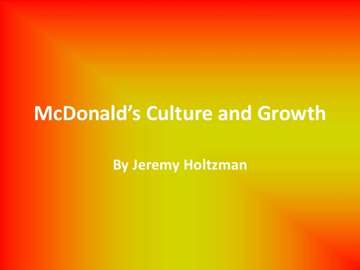 McDonald's Culture and Growth       By Jeremy Holtzman