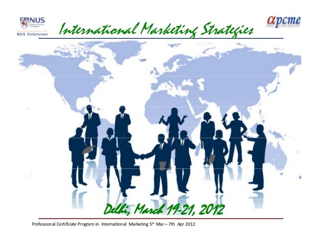 International Marketing Strategies                                     Delhi, March 19-21, 2012ProfessionalCertificatePr...