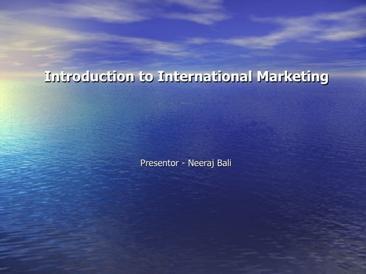 Introduction to International Marketing Presentor - Neeraj Bali