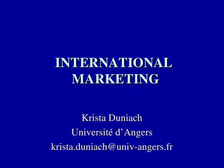 INTERNATIONAL  MARKETING Krista Duniach Université d'Angers [email_address]