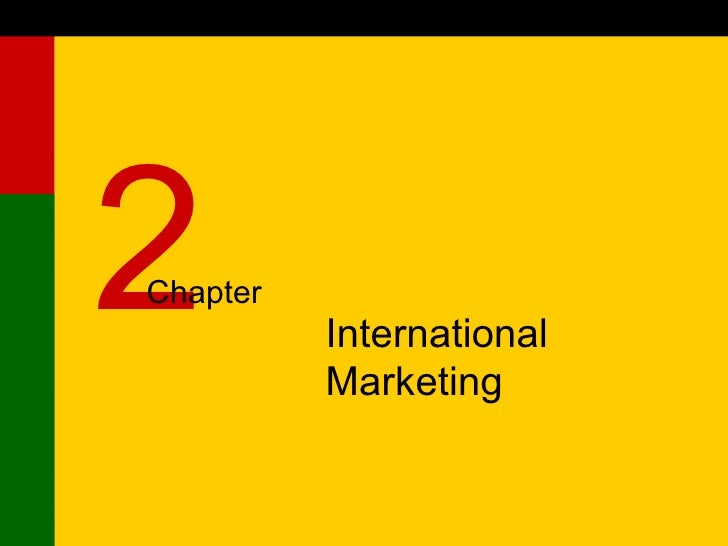 <ul><ul><li>International Marketing </li></ul></ul>2 Chapter