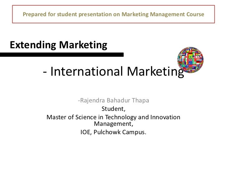 Prepared for student presentation on Marketing Management CourseExtending Marketing         - International Marketing     ...