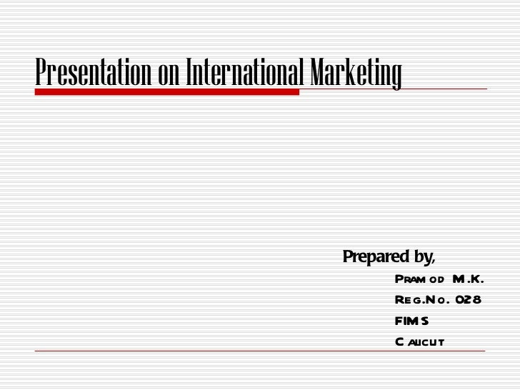 Presentation on International Marketing                                Prepared by,                                      P...