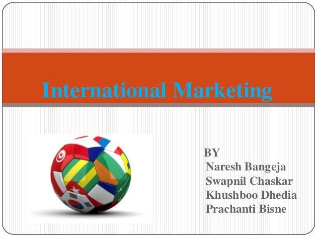International Marketing                BY                Naresh Bangeja                Swapnil Chaskar                Khus...