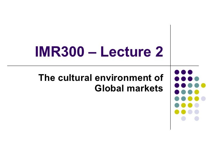 IMR300 – Lecture 2 The cultural environment of Global markets