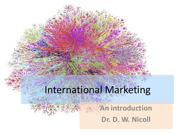 International Marketing<br />An introduction<br />Dr. D. W. Nicoll<br />