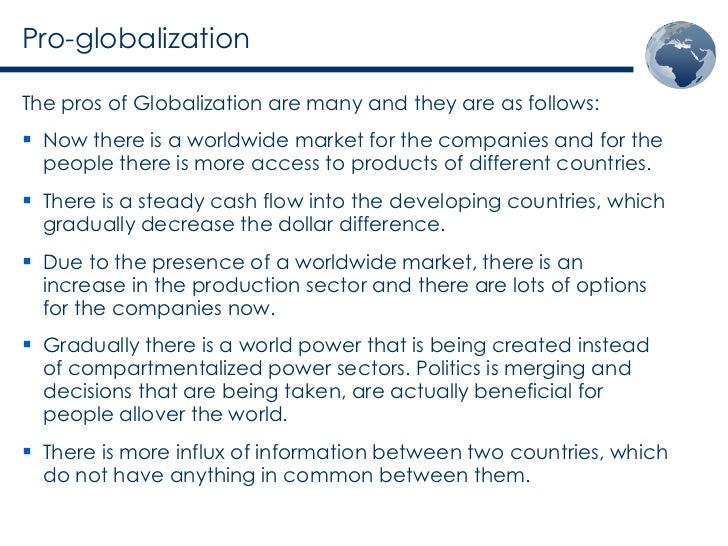the pros and cons of the process of globalization Pros & cons of globalization on human resource management by roslyn frenz - updated september 26, 2017 for many businesses, globalization is the united states free market system applied to the entire world.