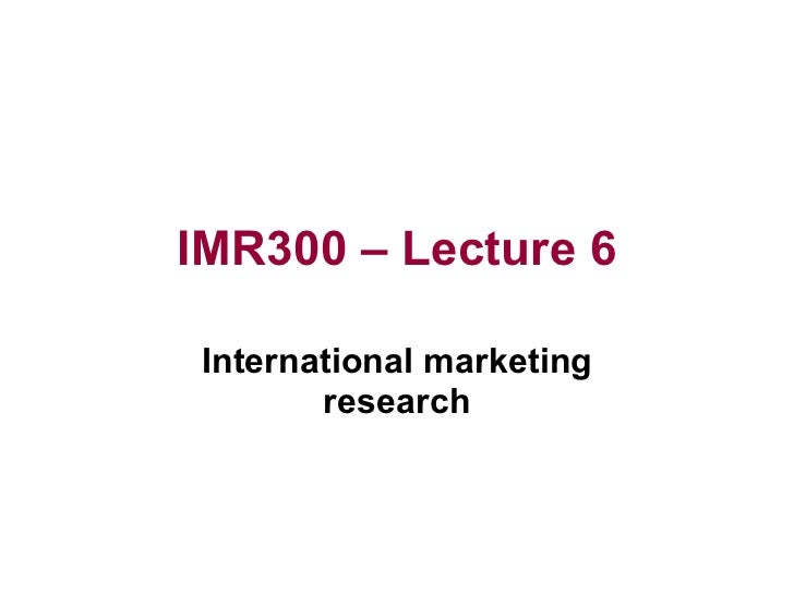 IMR300 – Lecture 6 International marketing research