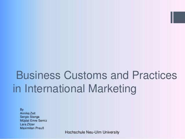 Business Customs and Practicesin International Marketing By Annika Zeit Sergio Stanga Müjdat Emre Semiz Lara Zitzer Maximi...