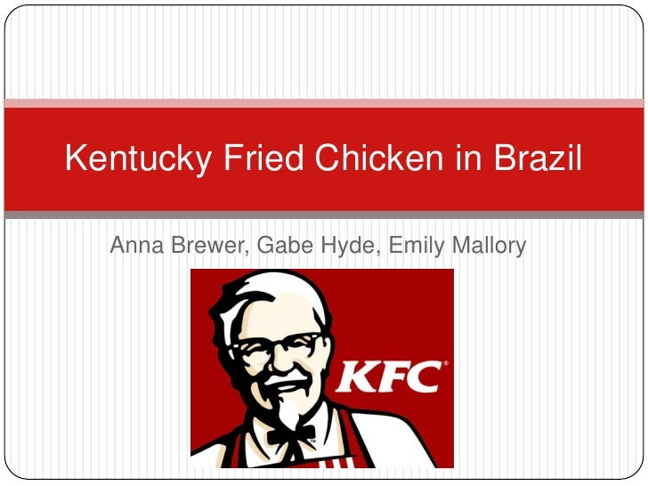 Kentucky Fried Chicken in Brazil  Anna Brewer, Gabe Hyde, Emily Mallory