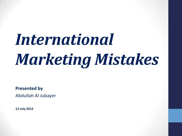 InternationalMarketing MistakesPresented byAbdullah Al Jubayer12 July 2012