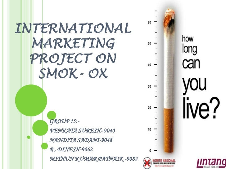 INTERNATIONAL MARKETING PROJECT ON SMOK- OX<br />GROUP 15:-<br />VENKATA SURESH- 9040<br />NANDITA SADANI-9048<br />R . DI...