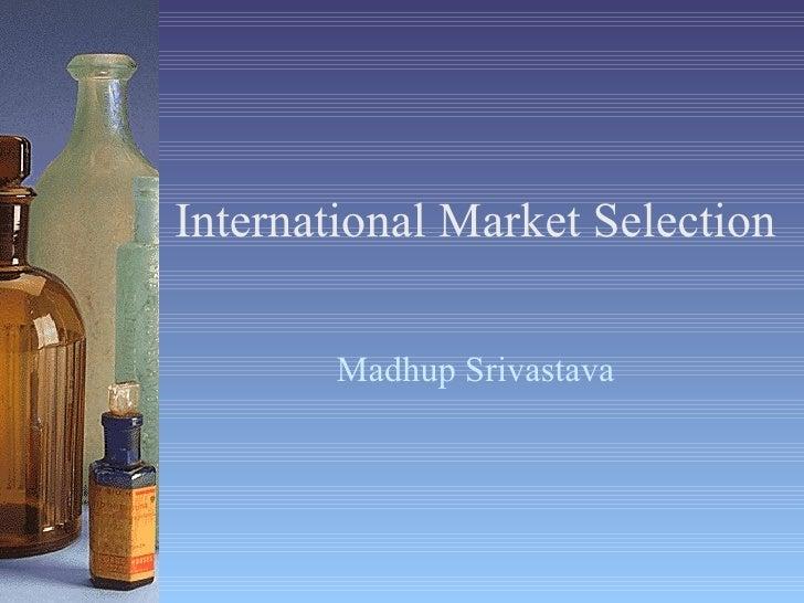 International Market Selection Madhup Srivastava