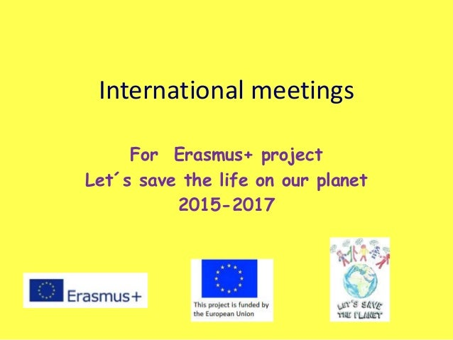 International meetings For Erasmus+ project Let´s save the life on our planet 2015-2017