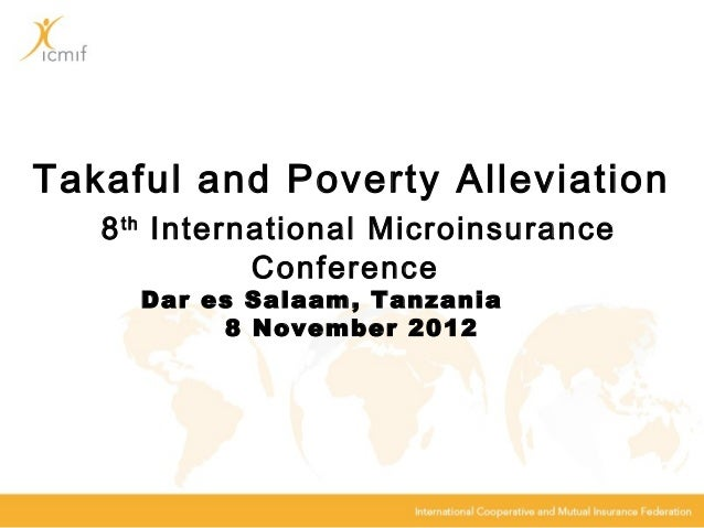 Takaful and Poverty Alleviation   8 th International Microinsurance              Conference     Dar es Salaam, Tanzania   ...