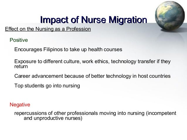 impact of migration to the profession of nursing in the philippines What is the impact of culture nursing essay many countries in the 21st century with the increase in global movement have become multicultural in today's multicultural society, minority ethnic groups form 79% of the uk population (office for national statistics, 2001 cited by black 2008).
