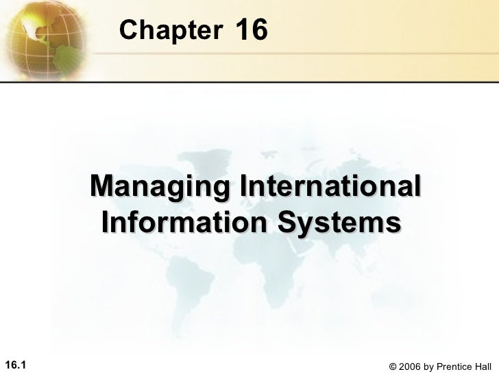 Chapter 16       Managing International       Information Systems16.1                      © 2006 by Prentice Hall