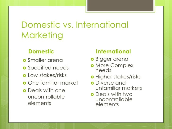 domestic international market Almost every kind of product can be found in the international market: food  another difference between domestic and international trade is that factors of.
