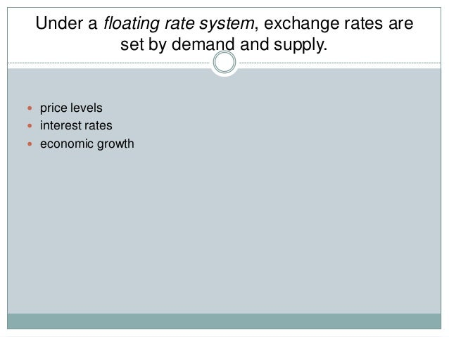 advantages of managed floating exchange rate system But because countries no longer are obligated to peg their exchange rates in a system overseen by the imf floating exchange rates are at less risk for overvaluation greater crisis susceptibility is a cost of more rigid exchange rate regimes.