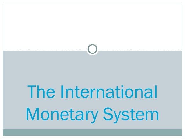 The International Monetary System