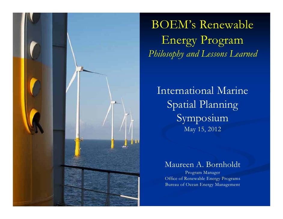 BOEM's Renewable Energy ProgramPhilosophy and Lessons Learned  International Marine    Spatial Planning      Symposium    ...