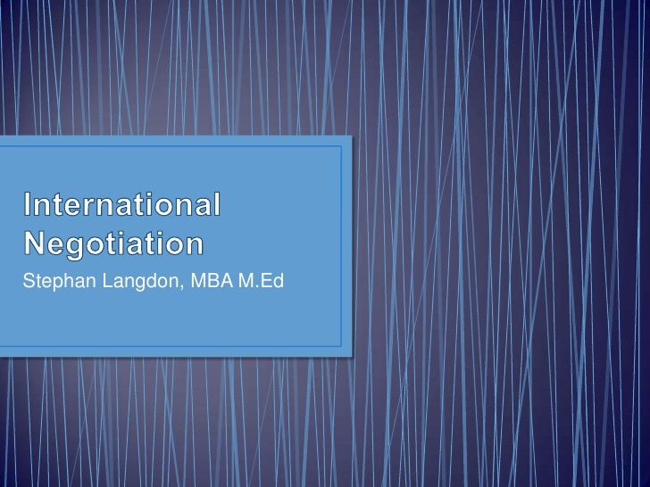 International Negotiation	<br />Stephan Langdon, MBA M.Ed<br />