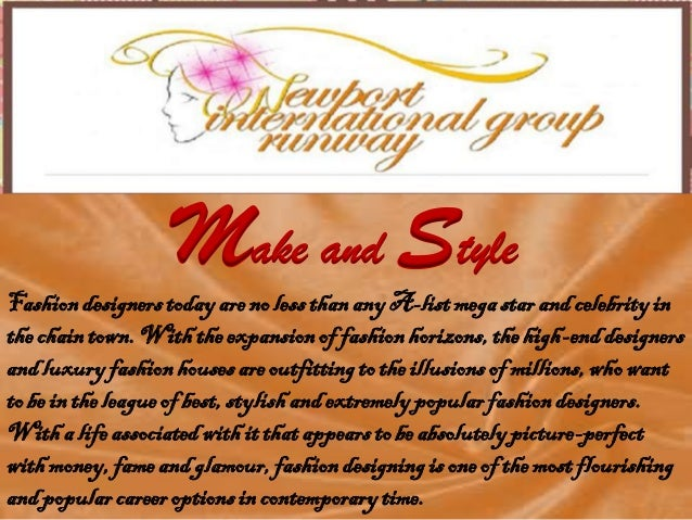 Make and StyleFashion designers today are no less than any A-list mega star and celebrity inthe chain town. With the expan...