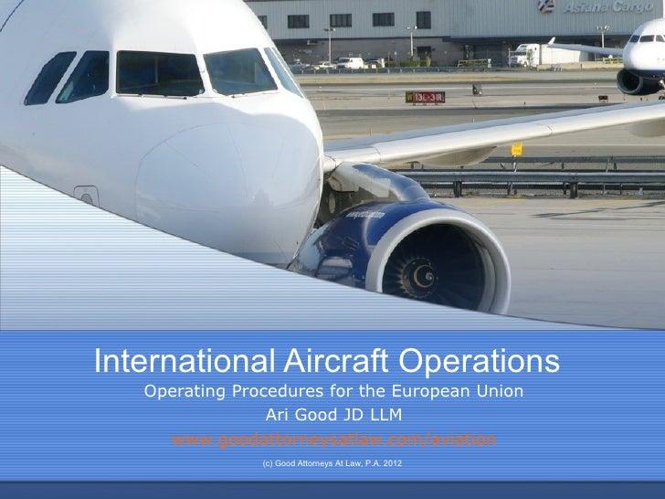 International Aircraft Operations   Operating Procedures for the European Union                 Ari Good JD LLM     www.go...