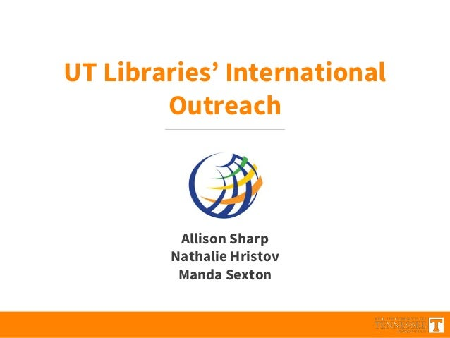 UT Libraries' International Outreach Allison Sharp Nathalie Hristov Manda Sexton