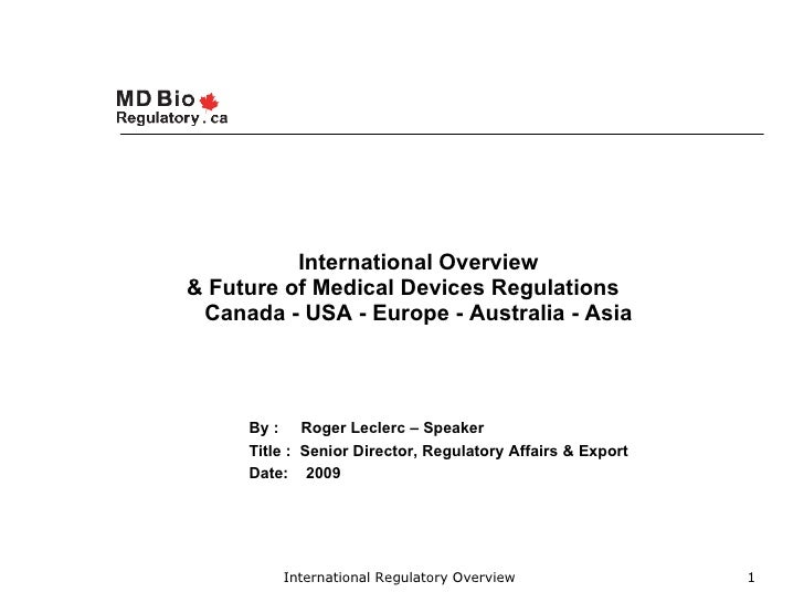 International Overview & Future of Medical Devices Regulations  Canada - USA - Europe - Australia - Asia          By : Rog...