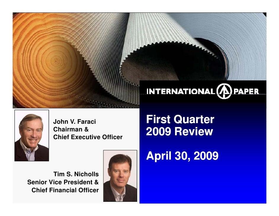 First Quarter         John V. Faraci               V         Chairman &                                   2009 Review     ...
