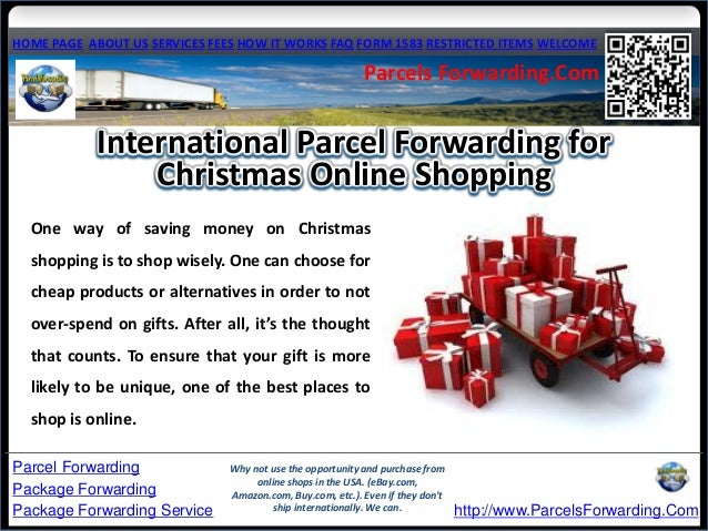 2ac3d863db International parcel forwarding for christmas online shopping. HOME PAGE  ABOUT US SERVICES FEES HOW IT WORKS FAQ FORM 1583 RESTRICTED ITEMS WELCOME .