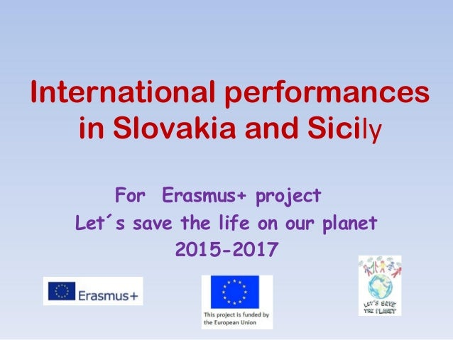 International performances in Slovakia and Sicily For Erasmus+ project Let´s save the life on our planet 2015-2017
