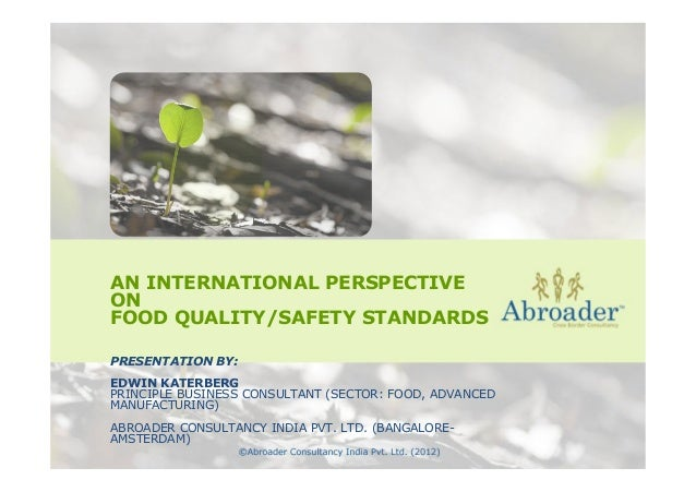 AN INTERNATIONAL PERSPECTIVE ON FOOD QUALITY/SAFETY STANDARDS PRESENTATION BY: EDWIN KATERBERG PRINCIPLE BUSINESS CONSULTA...