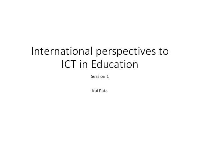 Internationalperspectivesto ICTinEducation Session1 KaiPata