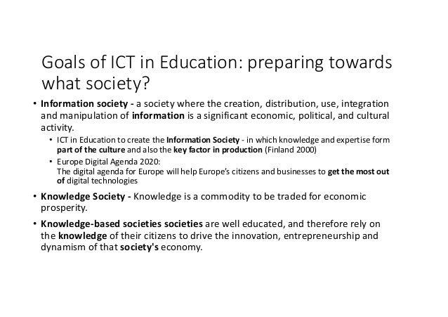 GoalsofICTinEducation:preparingwhat society? • LearningSociety- isasocietyinwhichthepluralityofactorscon...