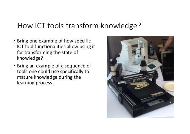 HowICTtoolstransformknowledge? • Bringoneexampleofhowspecific ICTtoolfunctionalitiesallowusingit fortrans...
