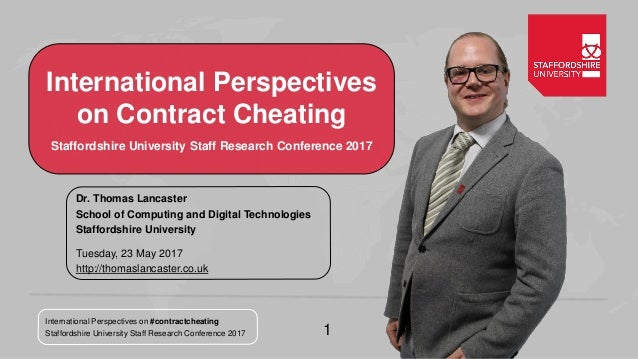 International Perspectives on #contractcheating Staffordshire University Staff Research Conference 2017 1 International Pe...