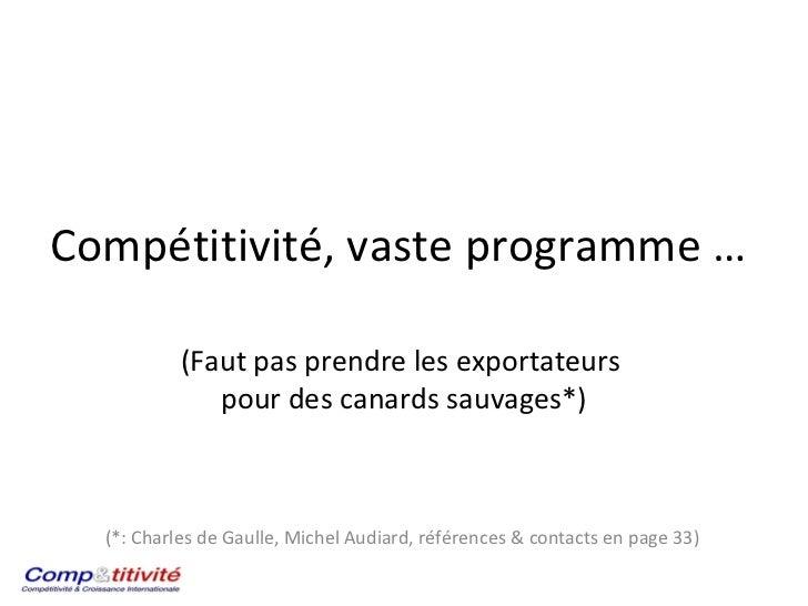 Compétitivité, vaste programme …  . (Faut pas prendre les exportateurs  pour des canards sauvages*) (*: Charles de Gaulle,...