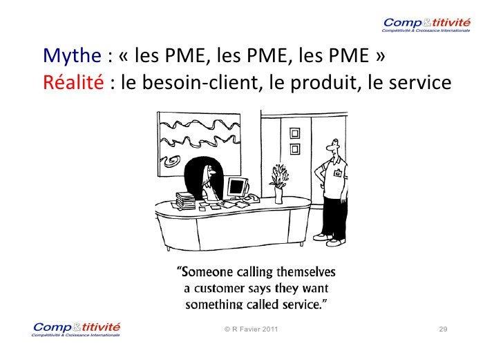 Mythe : « les PME, les PME, les PME »  Réalité : le besoin-‐client, le produit, le se...